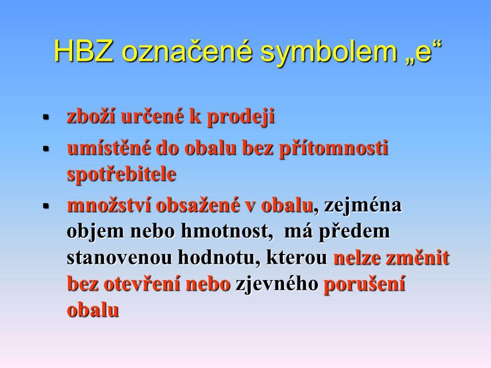 """HBZ označené symbolem """"e  zboží určené k prodeji  umístěné do obalu bez přítomnosti spotřebitele  množství obsažené v obalu, zejména objem nebo hmotnost, má předem stanovenou hodnotu, kterou nelze změnit bez otevření nebo zjevného porušení obalu"""