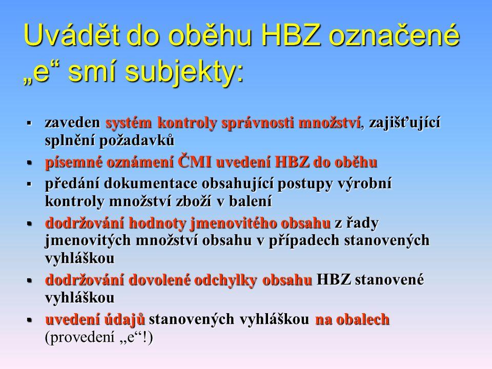 """HBZ označené symbolem """"e""""  střední hodnota  skutečných množství balení musí být rovna nebo větší, než jmenovité množství deklarované na obale,  pri"""