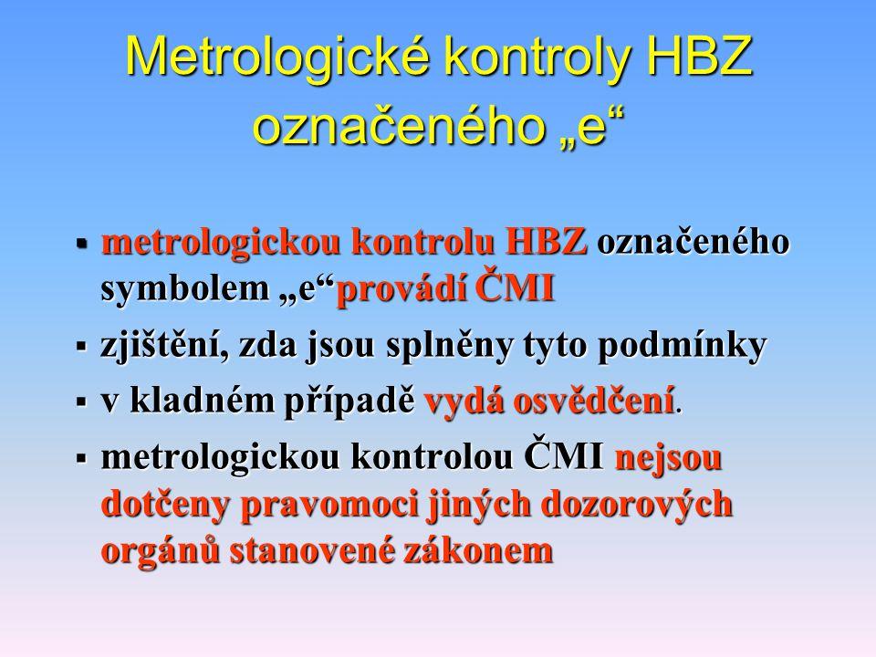 """Metrologické kontroly HBZ označeného """"e  metrologickou kontrolu HBZ označeného symbolem """"e provádí ČMI  zjištění, zda jsou splněny tyto podmínky  v kladném případě vydá osvědčení."""