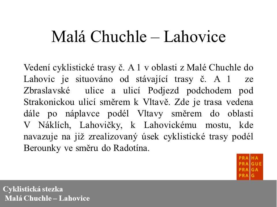 Cyklistická stezka Malá Chuchle – Lahovice Malá Chuchle – Lahovice Vedení cyklistické trasy č.