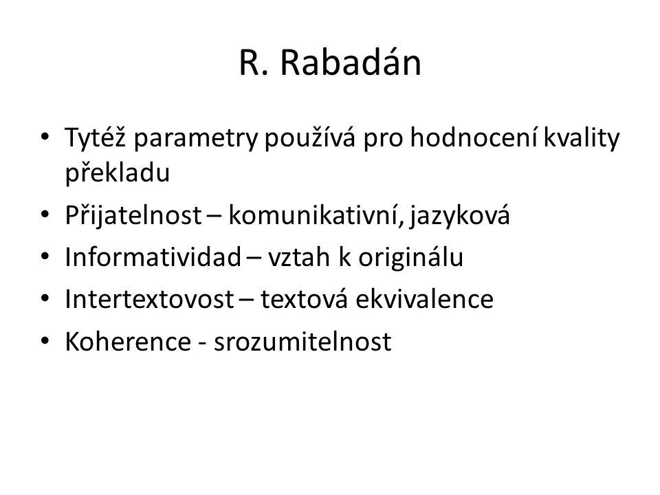 R. Rabadán Tytéž parametry používá pro hodnocení kvality překladu Přijatelnost – komunikativní, jazyková Informatividad – vztah k originálu Intertexto