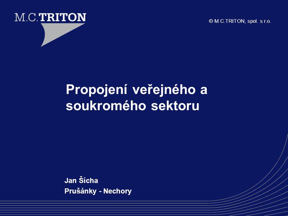 © M.C.TRITON, spol. s r.o. Propojení veřejného a soukromého sektoru Jan Šícha Prušánky - Nechory