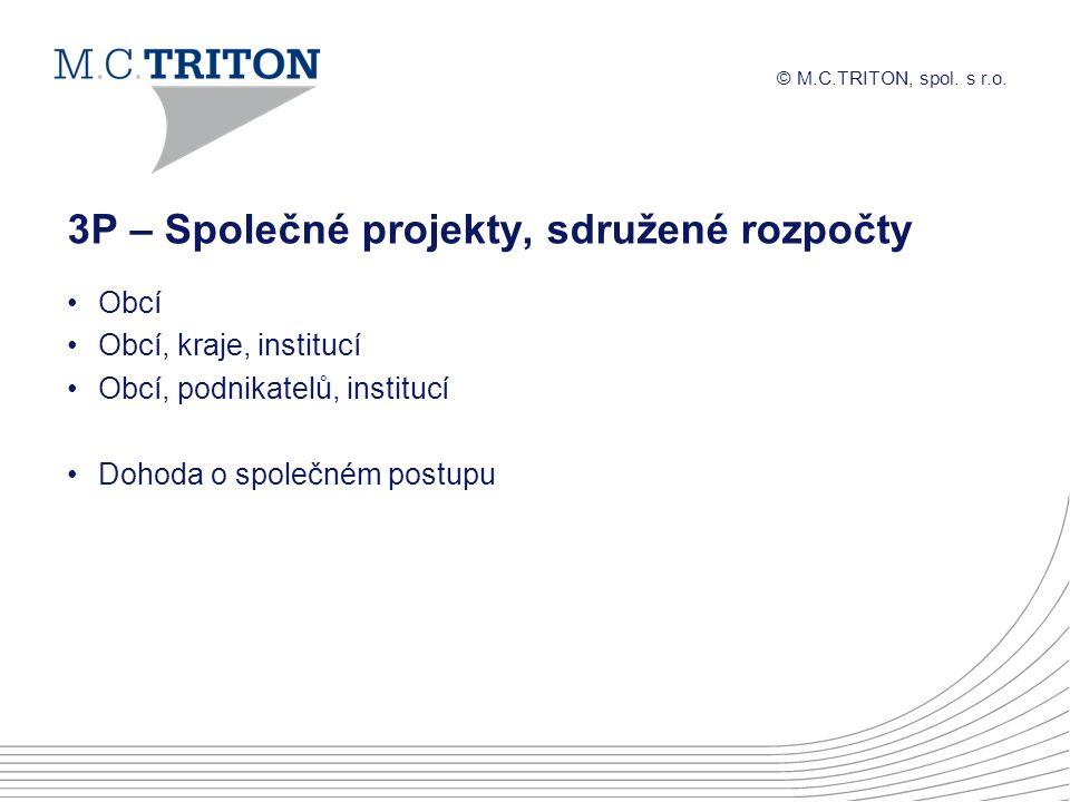 © M.C.TRITON, spol. s r.o. 3P – Společné projekty, sdružené rozpočty Obcí Obcí, kraje, institucí Obcí, podnikatelů, institucí Dohoda o společném postu