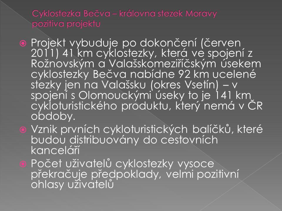  Projekt vybuduje po dokončení (červen 2011) 41 km cyklostezky, která ve spojení z Rožnovským a Valašskomeziříčským úsekem cyklostezky Bečva nabídne 92 km ucelené stezky jen na Valašsku (okres Vsetín) – v spojení s Olomouckými úseky to je 141 km cykloturistického produktu, který nemá v ČR obdoby.