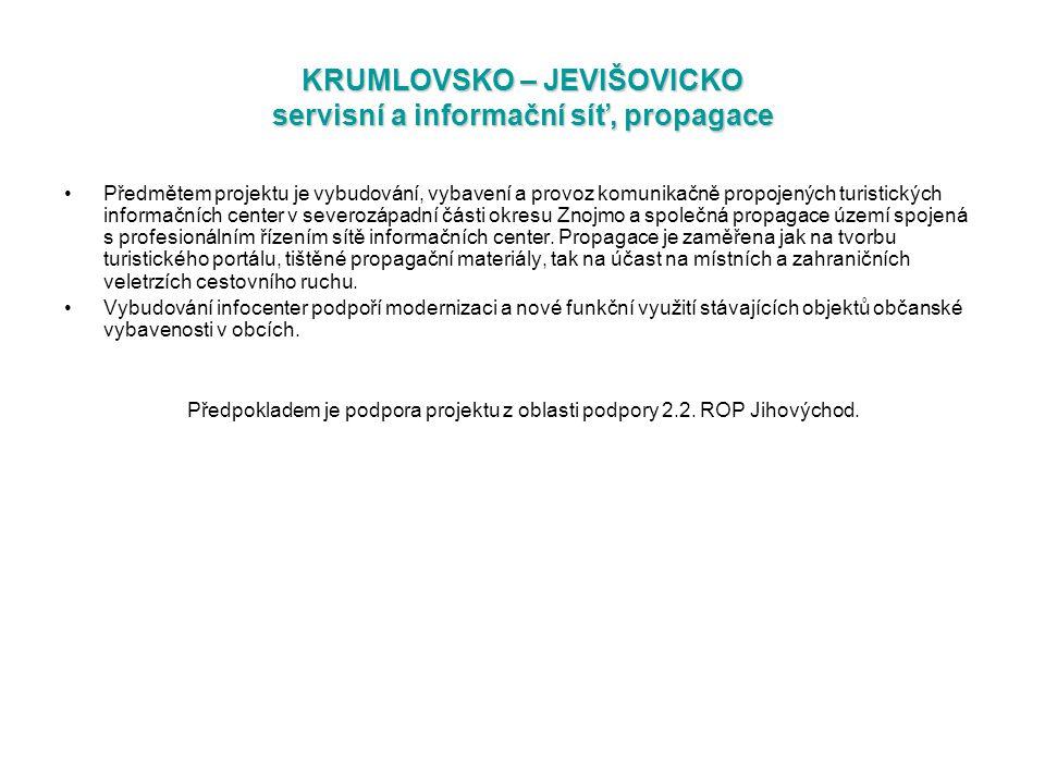 KRUMLOVSKO – JEVIŠOVICKO servisní a informační síť, propagace Předmětem projektu je vybudování, vybavení a provoz komunikačně propojených turistických informačních center v severozápadní části okresu Znojmo a společná propagace území spojená s profesionálním řízením sítě informačních center.
