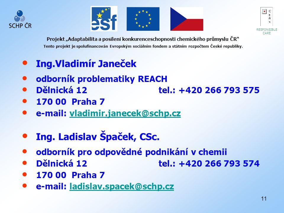 """11 RESPONSIBLE CARE Projekt """"Adaptabilita a posílení konkurenceschopnosti chemického průmyslu ČR Tento projekt je spolufinancován Evropským sociálním fondem a státním rozpočtem České republiky."""