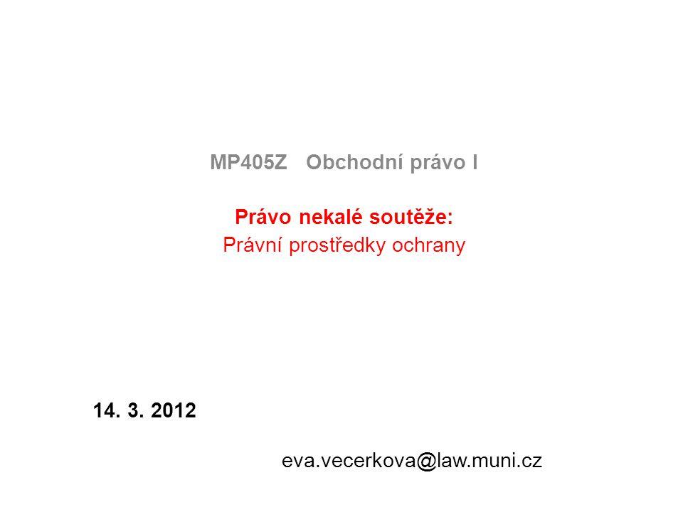 MP405Z Obchodní právo I Právo nekalé soutěže: Právní prostředky ochrany 14. 3. 2012 eva.vecerkova@law.muni.cz