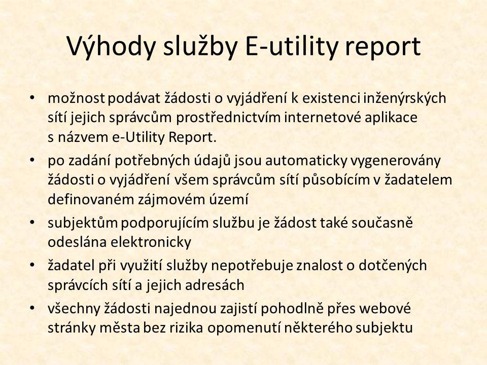 Výhody služby E-utility report možnost podávat žádosti o vyjádření k existenci inženýrských sítí jejich správcům prostřednictvím internetové aplikace