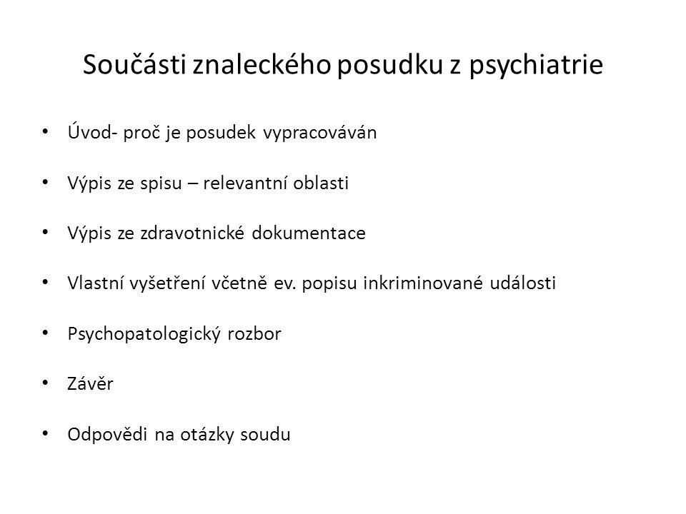 Součásti znaleckého posudku z psychiatrie Úvod- proč je posudek vypracováván Výpis ze spisu – relevantní oblasti Výpis ze zdravotnické dokumentace Vla