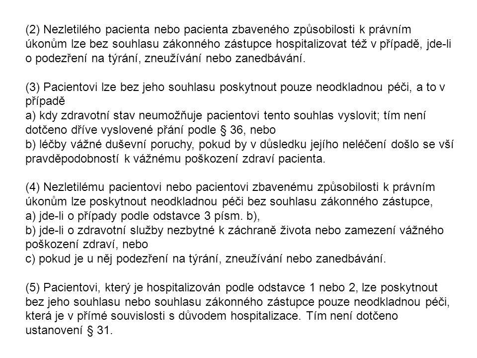 (2) Nezletilého pacienta nebo pacienta zbaveného způsobilosti k právním úkonům lze bez souhlasu zákonného zástupce hospitalizovat též v případě, jde-l