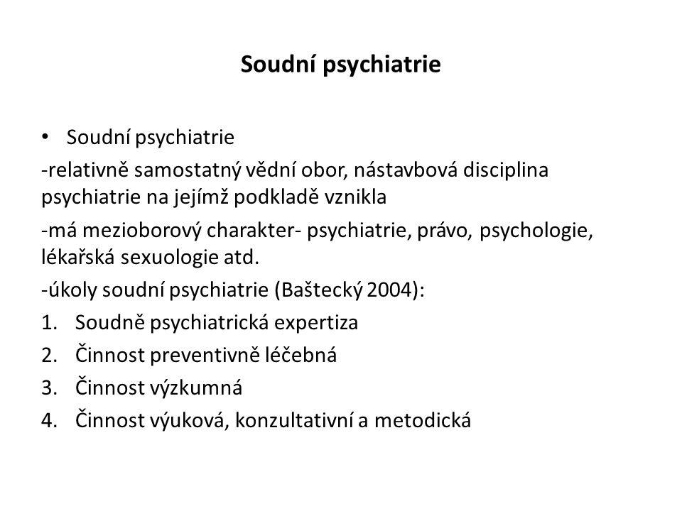 Soudní psychiatrie -relativně samostatný vědní obor, nástavbová disciplina psychiatrie na jejímž podkladě vznikla -má mezioborový charakter- psychiatr