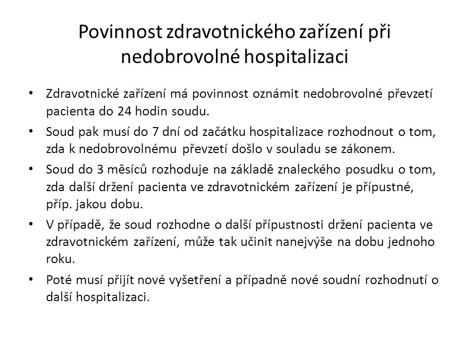 Povinnost zdravotnického zařízení při nedobrovolné hospitalizaci Zdravotnické zařízení má povinnost oznámit nedobrovolné převzetí pacienta do 24 hodin