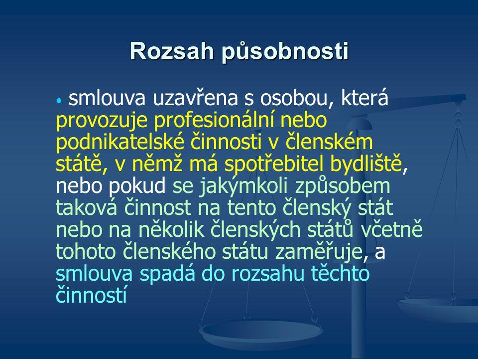 Rozsah působnosti podnikatel provozuje podnikatelskou činnost v ČS, v němž má spotřebitel bydliště, nebo taková činnost jakýmkoli způsobem na tento členský stát nebo na několik členských států včetně tohoto členského státu zaměřuje ---------------------- a ------------------------------ smlouva spadá do rozsahu této činnosti TYTO PODMÍNKY SE TÝKAJÍ JEN PODNIKATELE (!)