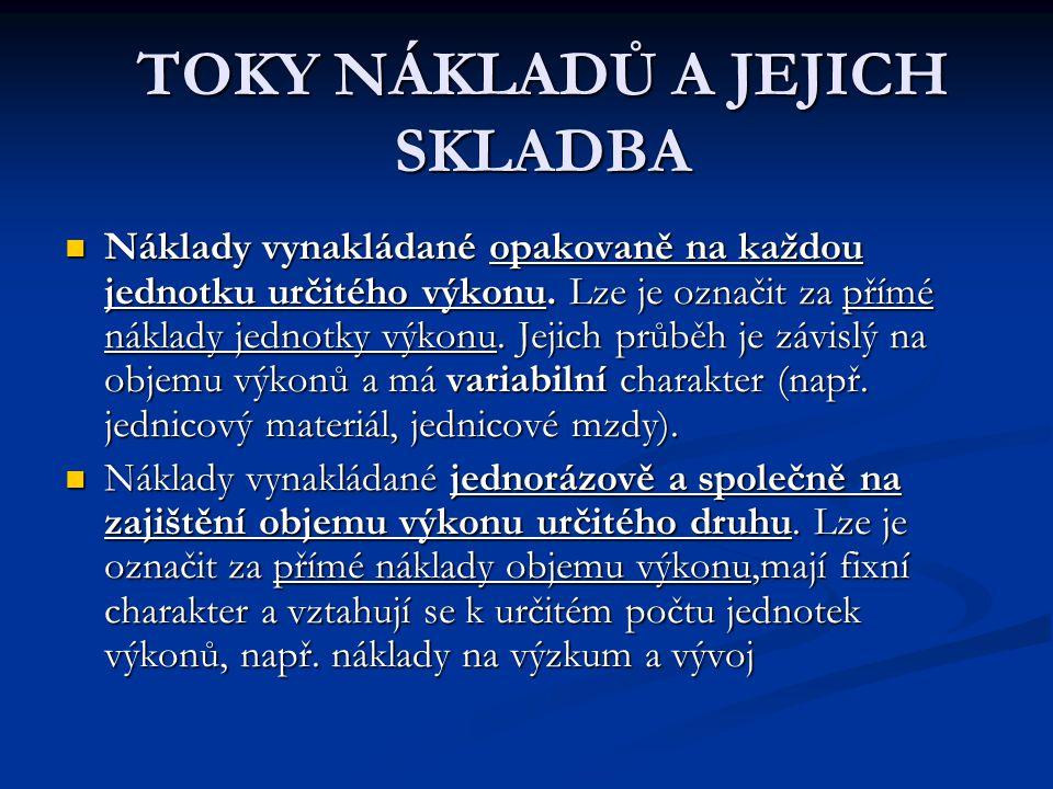 TOKY NÁKLADŮ A JEJICH SKLADBA Náklady vynakládané opakovaně na každou jednotku určitého výkonu.