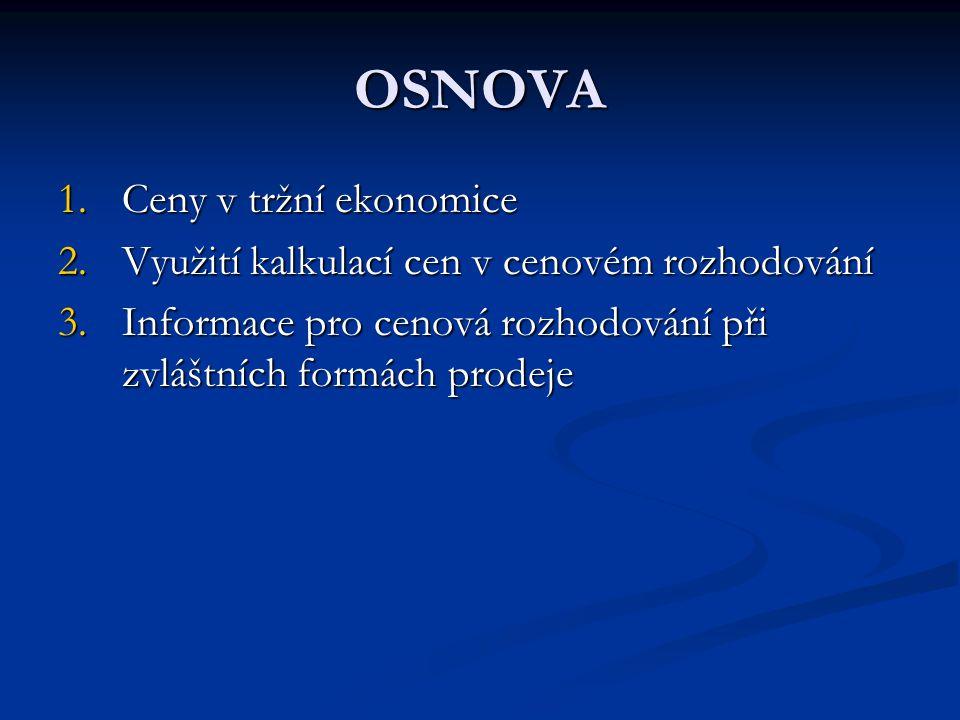 OSNOVA 1.Ceny v tržní ekonomice 2.Využití kalkulací cen v cenovém rozhodování 3.Informace pro cenová rozhodování při zvláštních formách prodeje