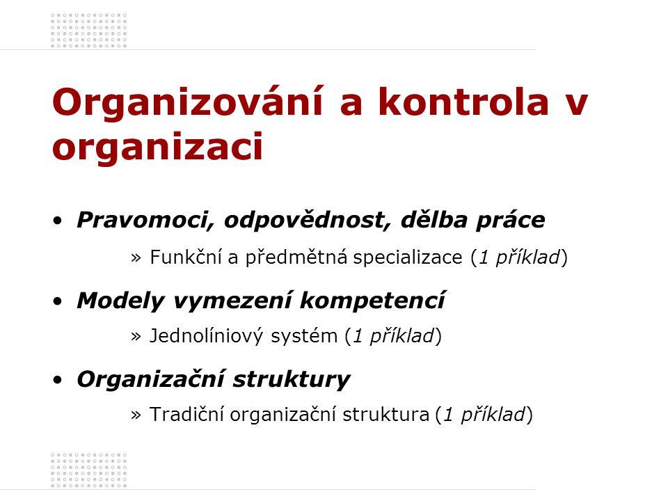 Organizování a kontrola v organizaci Pravomoci, odpovědnost, dělba práce »Funkční a předmětná specializace (1 příklad) Modely vymezení kompetencí »Jed