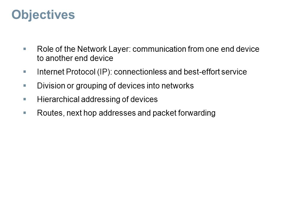 Network Layer Protocols and Internet Protocol (IP)  Major header fields in the IPv4 protocol IP adresy Na začátku paketu je hlavička (header), která obsahuje informace dle obrázku, hlavně IP adresy.