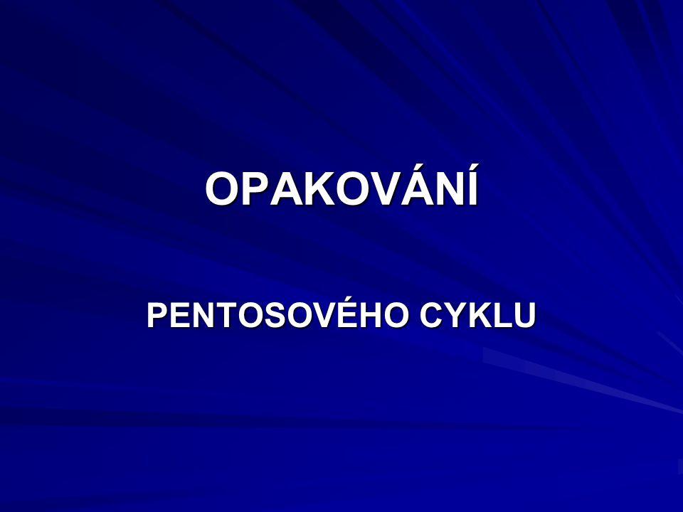 OPAKOVÁNÍ PENTOSOVÉHO CYKLU