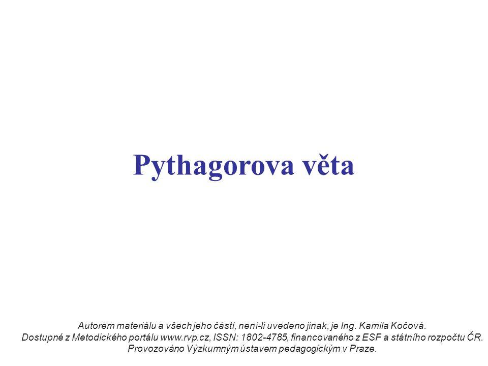 Pythagorova věta Autorem materiálu a všech jeho částí, není-li uvedeno jinak, je Ing. Kamila Kočová. Dostupné z Metodického portálu www.rvp.cz, ISSN: