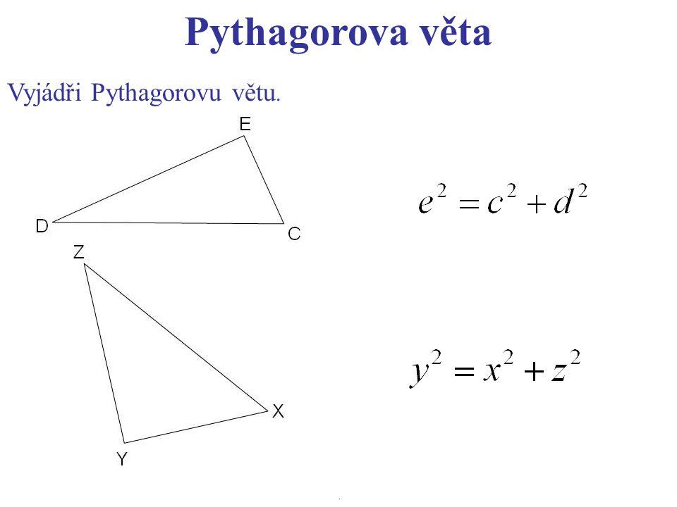 Pythagorova věta Vyjádři Pythagorovu větu..