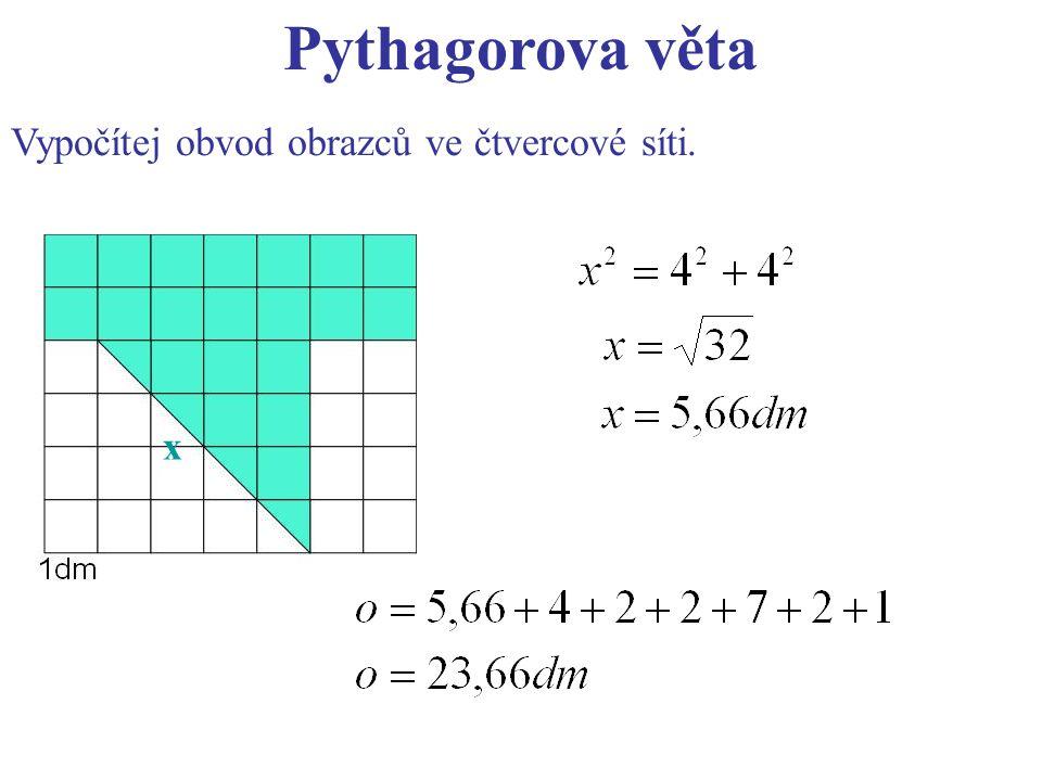 Pythagorova věta Vypočítej obvod obrazců ve čtvercové síti. x