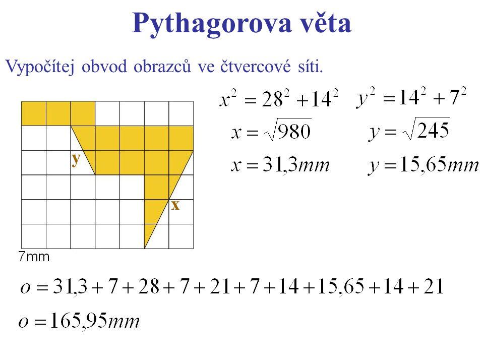 Pythagorova věta Vypočítej obvod obrazců ve čtvercové síti. x y