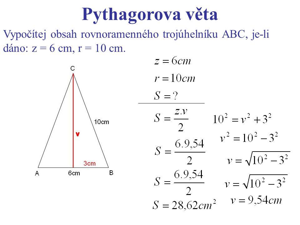Pythagorova věta Vypočítej obsah rovnoramenného trojúhelníku ABC, je-li dáno: z = 6 cm, r = 10 cm.