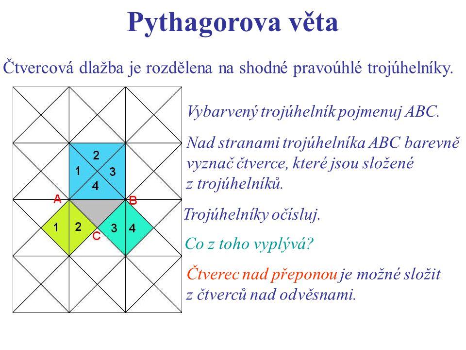 Pythagorova věta Čtvercová dlažba je rozdělena na shodné pravoúhlé trojúhelníky. Vybarvený trojúhelník pojmenuj ABC. Nad stranami trojúhelníka ABC bar