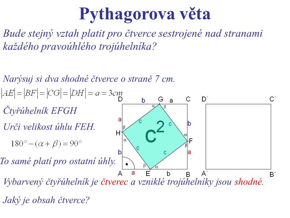 Pythagorova věta Bude stejný vztah platit pro čtverce sestrojené nad stranami každého pravoúhlého trojúhelníka? Narýsuj si dva shodné čtverce o straně
