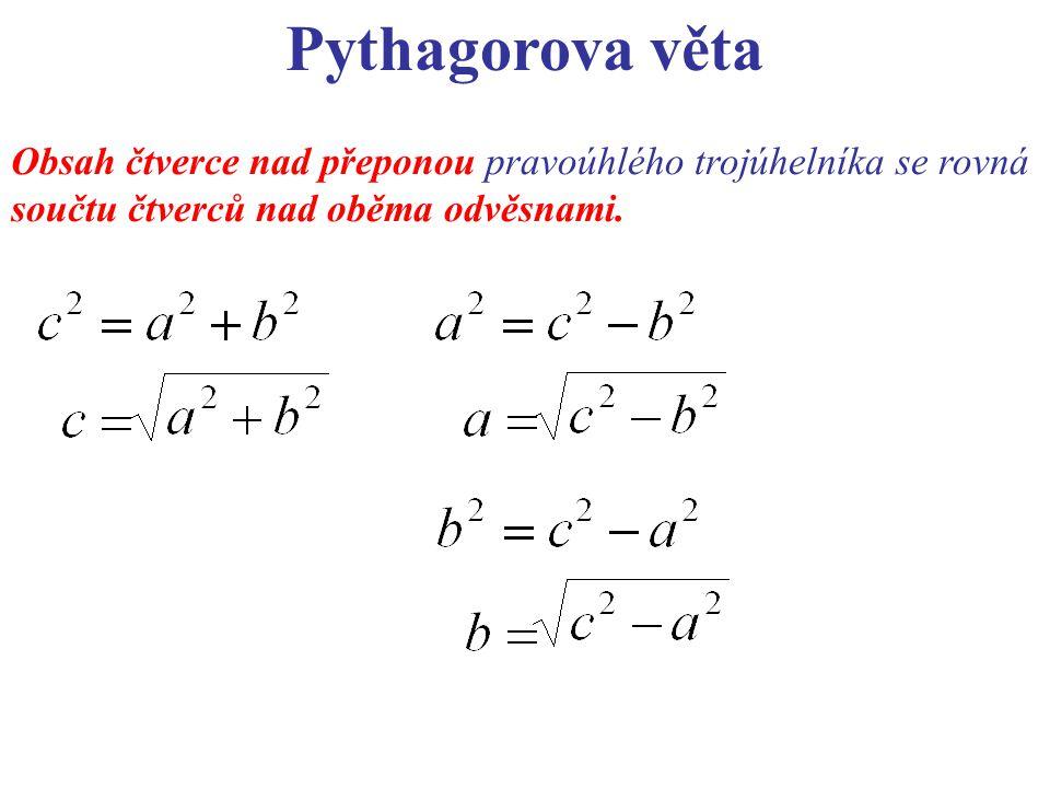 Pythagorova věta Obsah čtverce nad přeponou pravoúhlého trojúhelníka se rovná součtu čtverců nad oběma odvěsnami.