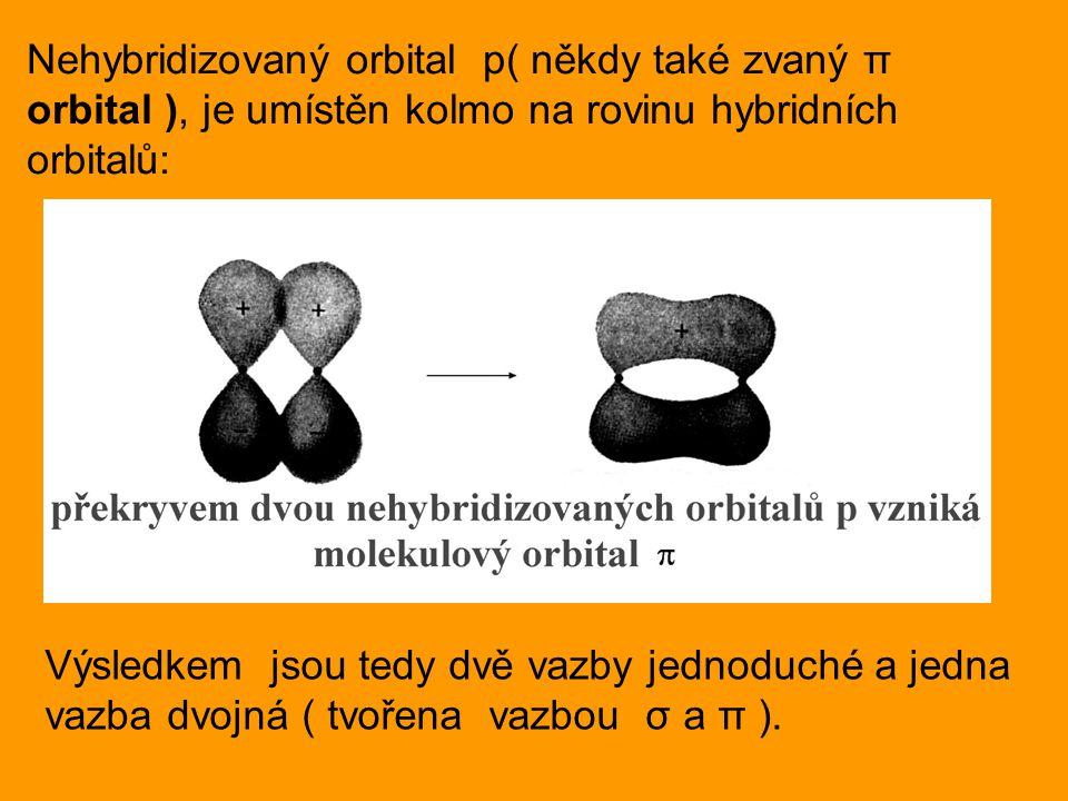 Nehybridizovaný orbital p( někdy také zvaný π orbital ), je umístěn kolmo na rovinu hybridních orbitalů: Výsledkem jsou tedy dvě vazby jednoduché a jedna vazba dvojná ( tvořena vazbou σ a π ).