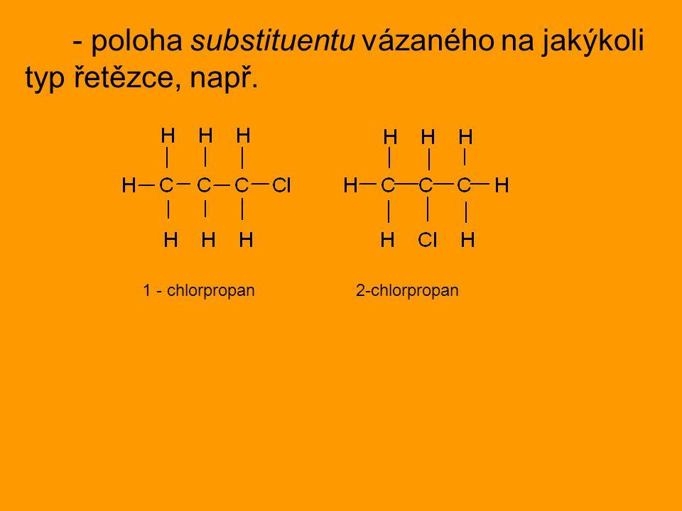 - poloha substituentu vázaného na jakýkoli typ řetězce, např. 1 - chlorpropan 2-chlorpropan