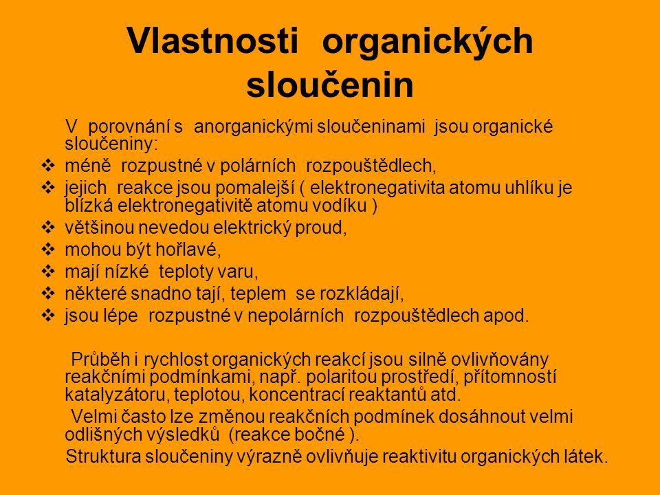 Vlastnosti organických sloučenin V porovnání s anorganickými sloučeninami jsou organické sloučeniny:  méně rozpustné v polárních rozpouštědlech,  je
