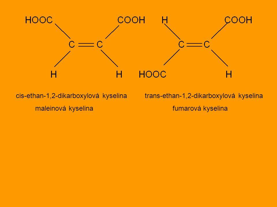 cis-ethan-1,2-dikarboxylová kyselina trans-ethan-1,2-dikarboxylová kyselina maleinová kyselina fumarová kyselina