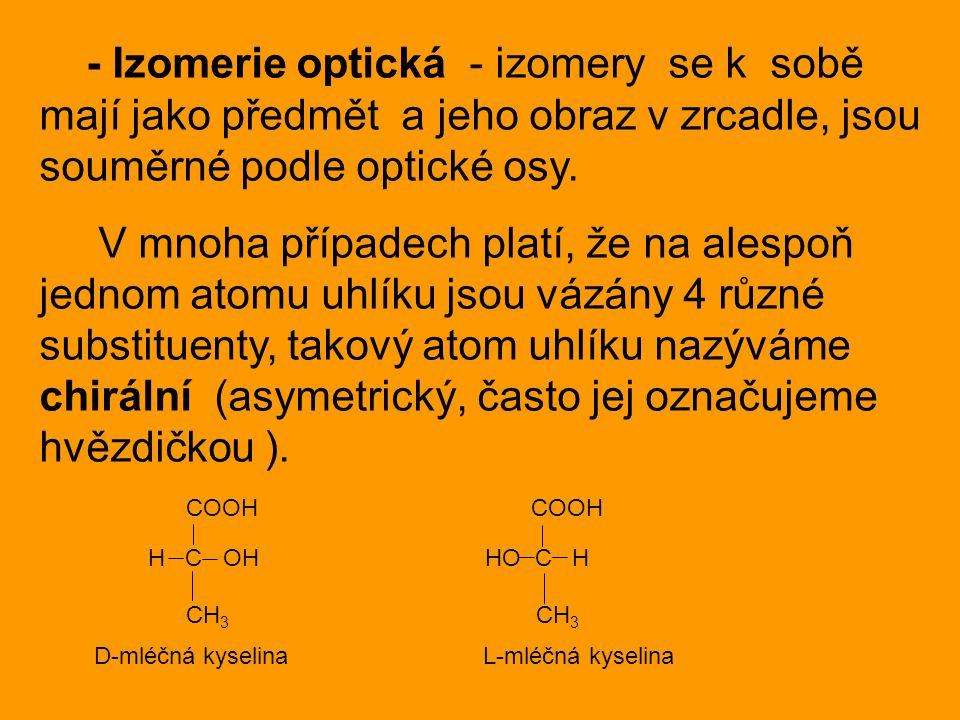 - Izomerie optická - izomery se k sobě mají jako předmět a jeho obraz v zrcadle, jsou souměrné podle optické osy. V mnoha případech platí, že na alesp