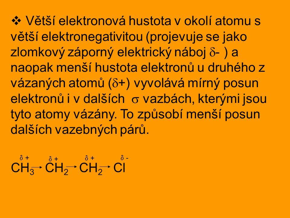  Větší elektronová hustota v okolí atomu s větší elektronegativitou (projevuje se jako zlomkový záporný elektrický náboj  - ) a naopak menší hustota elektronů u druhého z vázaných atomů (  +) vyvolává mírný posun elektronů i v dalších  vazbách, kterými jsou tyto atomy vázány.