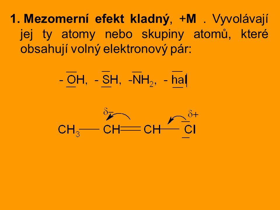 1. Mezomerní efekt kladný, +M. Vyvolávají jej ty atomy nebo skupiny atomů, které obsahují volný elektronový pár: