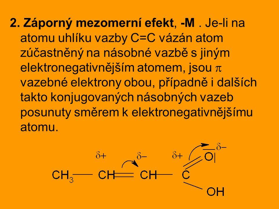 2. Záporný mezomerní efekt, -M. Je-li na atomu uhlíku vazby C=C vázán atom zúčastněný na násobné vazbě s jiným elektronegativnějším atomem, jsou  vaz