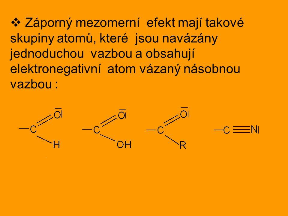  Záporný mezomerní efekt mají takové skupiny atomů, které jsou navázány jednoduchou vazbou a obsahují elektronegativní atom vázaný násobnou vazbou :
