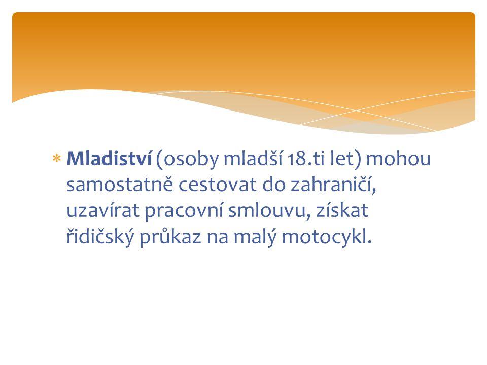  Mladiství (osoby mladší 18.ti let) mohou samostatně cestovat do zahraničí, uzavírat pracovní smlouvu, získat řidičský průkaz na malý motocykl.