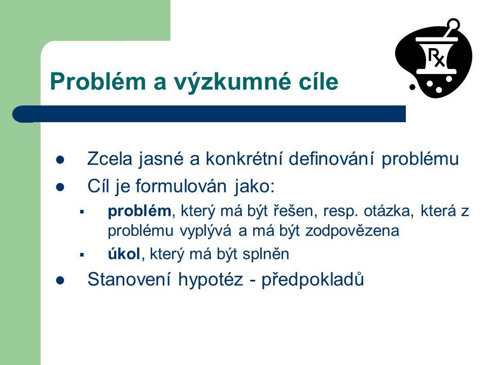 Problém a výzkumné cíle Zcela jasné a konkrétní definování problému Cíl je formulován jako:  problém, který má být řešen, resp.
