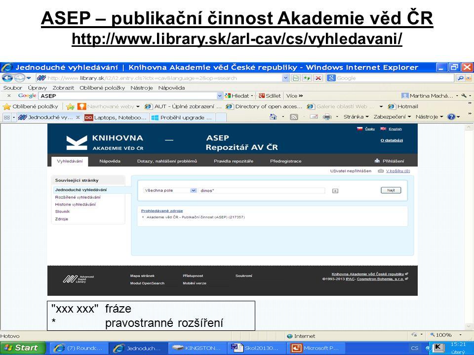 ASEP – publikační činnost Akademie věd ČR http://www.library.sk/arl-cav/cs/vyhledavani/ xxx xxx fráze * pravostranné rozšíření