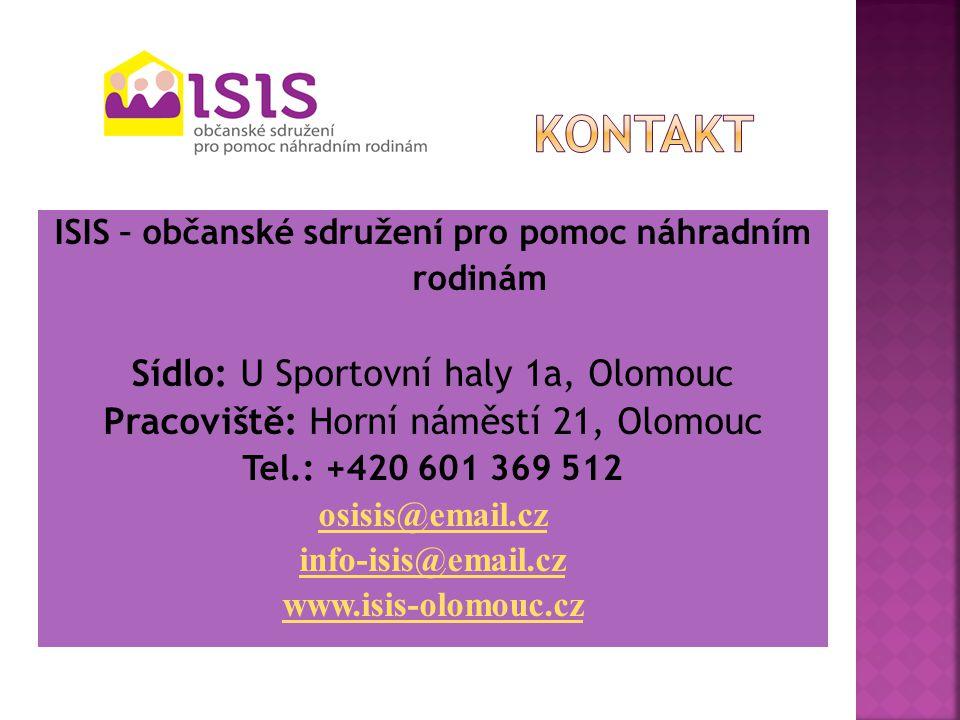 ISIS – občanské sdružení pro pomoc náhradním rodinám Sídlo: U Sportovní haly 1a, Olomouc Pracoviště: Horní náměstí 21, Olomouc Tel.: +420 601 369 512 osisis@email.cz info-isis@email.cz www.isis-olomouc.cz