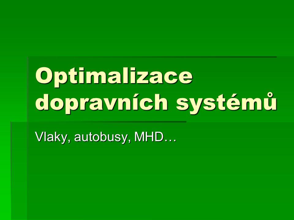 Optimalizace dopravních systémů Vlaky, autobusy, MHD…