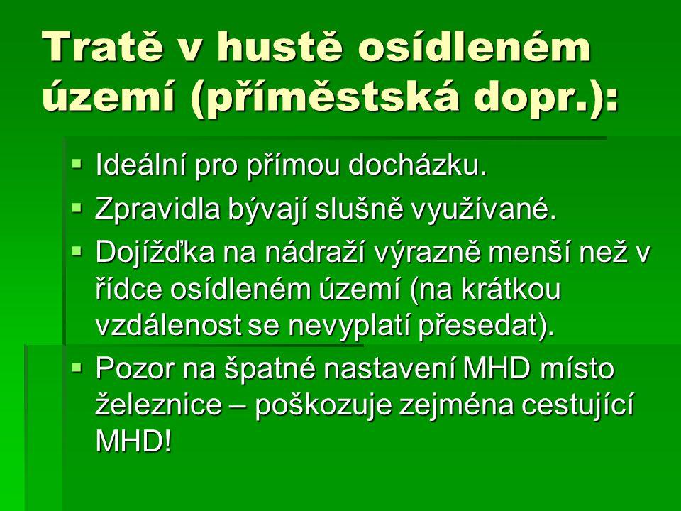 Tratě v hustě osídleném území (příměstská dopr.):  Ideální pro přímou docházku.