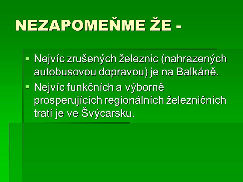 NEZAPOMEŇME ŽE -  Nejvíc zrušených železnic (nahrazených autobusovou dopravou) je na Balkáně.