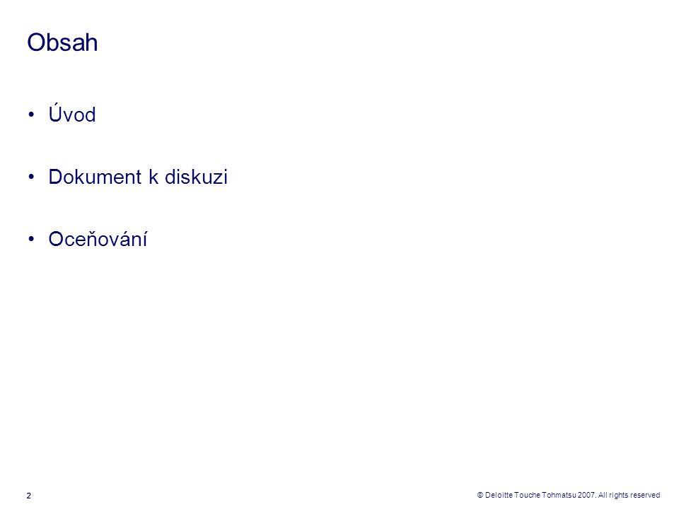 222 © Deloitte Touche Tohmatsu 2007. All rights reserved Obsah Úvod Dokument k diskuzi Oceňování