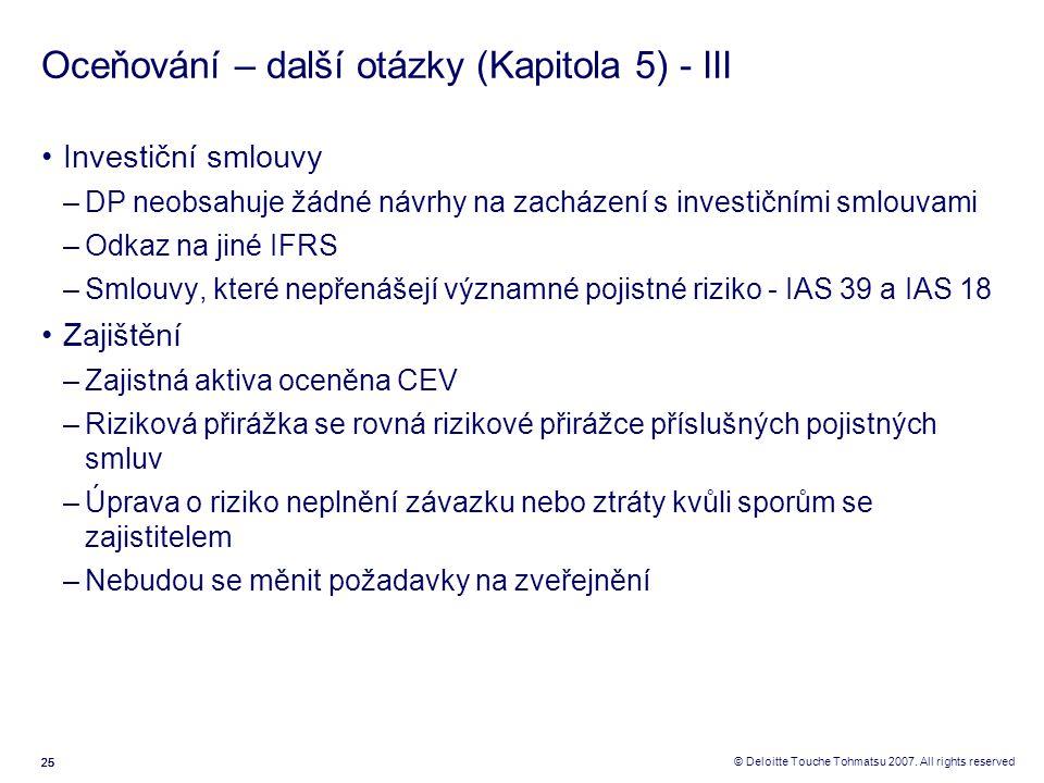 25 © Deloitte Touche Tohmatsu 2007. All rights reserved Oceňování – další otázky (Kapitola 5) - III Investiční smlouvy –DP neobsahuje žádné návrhy na