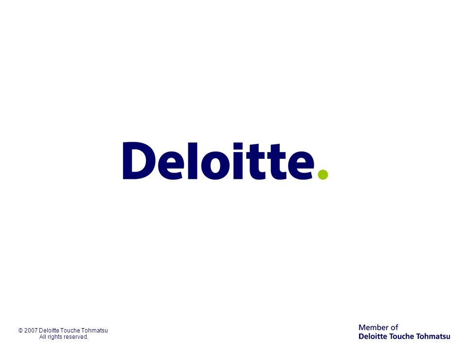© 2007 Deloitte Touche Tohmatsu All rights reserved.