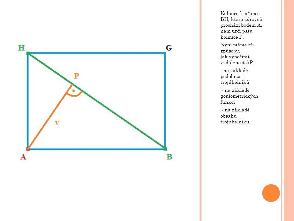 Kolmice k přímce BH, která zároveň prochází bodem A, nám určí patu kolmice P. Nyní máme tři způsoby, jak vypočítat vzdálenost AP: - -na základě podobn